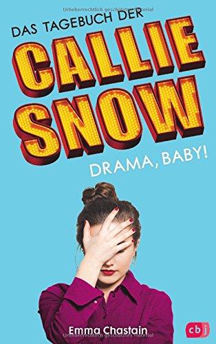 Das Tagebuch der Callie Snow - Drama, Baby! (Die Callie Snow-Reihe, Band 2)