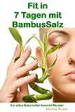 Fit in  7 Tagen mit BambusSalz: Ein altes Naturmittel bewirkt Wunder
