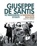 Giuseppe De Santis. La trasfigurazione della realtà-The Transfiguration of reality. Ediz. bilingue