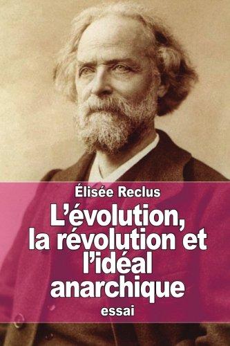 L'évolution, la révolution et l'idéal anarchique par Élisée Reclus
