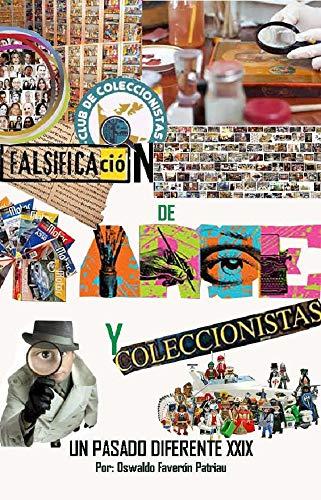 Falsificación de Arte y Coleccionistas. : negocios, Obras Perdidas y Ocultas, Falsificaciones de Arte, Colecciones y Caprichos Millonarios (Un Pasado Diferente nº 29)