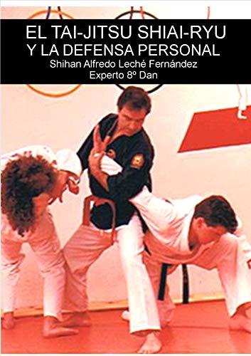 El Tai-Jitsu Shiai-Ryu y la defensa personal por Alfredo Leché Fernández