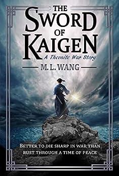 The Sword of Kaigen: A Theonite War Story (English Edition) di [Wang, M. L.]