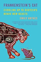 Frankenstein's Cat: Cuddling Up to Biotech's Brave New Beasts by Emily Anthes (2014-04-08)