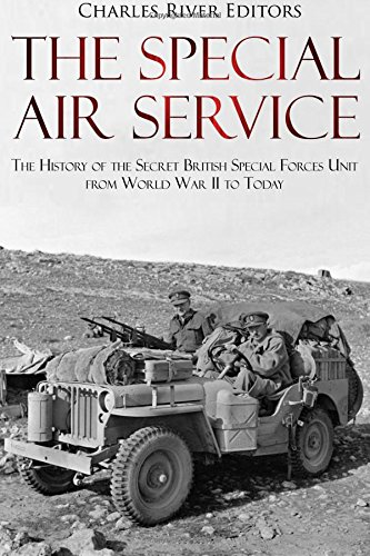 The Special Air Service: The History of the Secret British Special Forces Unit from World War II to Today (Special Air Service)