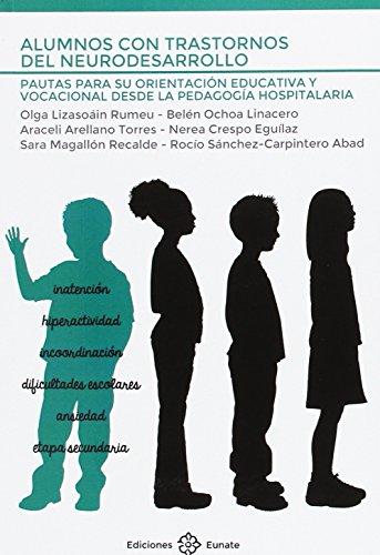 Alumnos con trastornos del neurodesarrollo: Pautas para su orientación educativa y vocacional desde la pedagogía hospitalaria por Olga Lizasoáin Rumeu