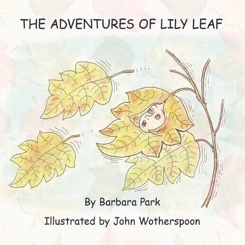 The Adventures of Lily Leaf by Barbara Park,John Wotherspoon