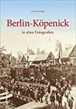 Berlin-Köpenick in alten Fotografien (Archivbilder)
