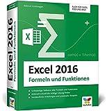 Excel 2016 - Formeln und Funktionen: Dank verständlicher Anleitungen und praxisnaher Beispiele schnell die richtige Lösung finden. Auch für Excel 2010 und 2013.