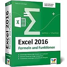Excel 2016 – Formeln und Funktionen: Dank verständlicher Anleitungen und praxisnaher Beispiele schnell die richtige Lösung finden. Auch für Excel 2010 und 2013.