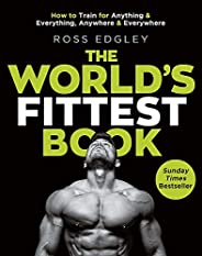 The World's Fittest Book: The Sunday Times Bestseller from the Strongman Swimmer: How to Train for Anythin
