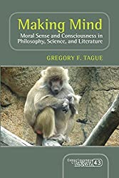Making Mind: Moral Sense and Consciousness in Philosophy, Science, and Literature (Consciousness, Literature and the Arts) by Gregory F. Tague (2014-10-08)