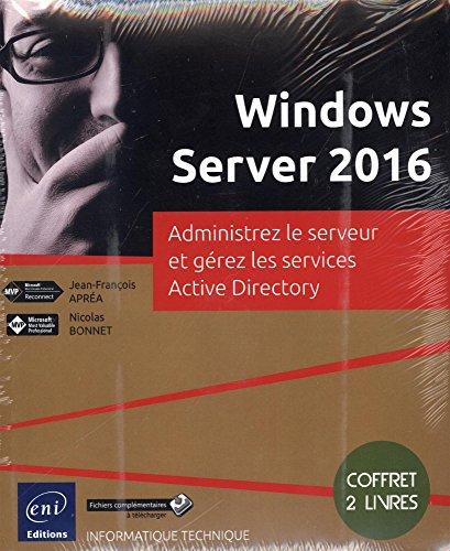 Windows Server 2016 : Administrez le serveur et gérez les services Active Directory par Jean-François Apréa
