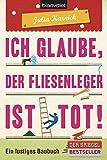 Ich glaube, der Fliesenleger ist tot!: Ein lustiges Baubuch