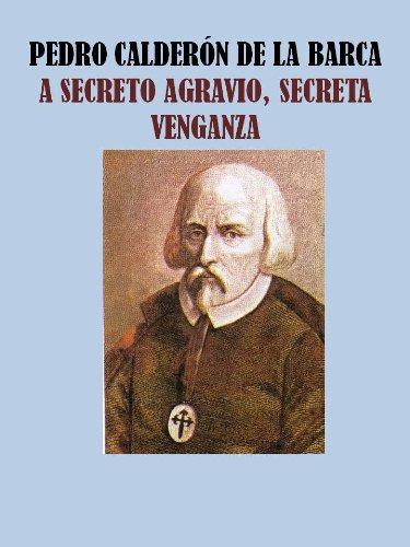 A SECRETO AGRAVIO, SECRETA VENGANZA - CALDERON DE LA BARCA