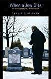 When a Jew Dies: The Ethnography of a Bereaved Son (S.Mark Taper Foundation Book in Jewish Studies)