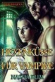 Hexenküsse für Vampire. Der Beginn: Wenn die Hexe einen Vampir bei Vollmond küsst, ist der Werwolf sauer * altes russisches Sprichwort *