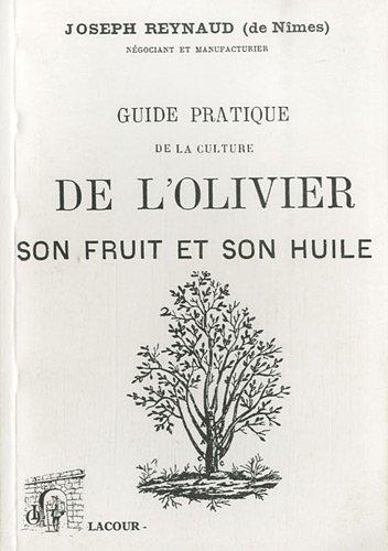 Guide pratique de la culture de l'olivier, son fruit et son huile
