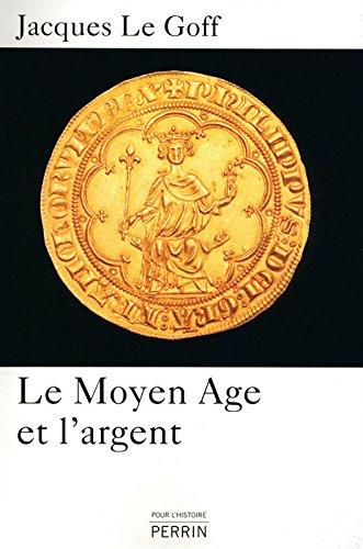 Le Moyen Age et l'argent : Essai d'anthropologie historique par Jacques Le Goff