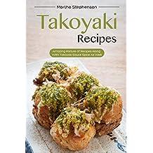 Takoyaki Recipes: Amazing Mixture of Recipes Along with Takoyaki Sauce Spice as Well! (English Edition)