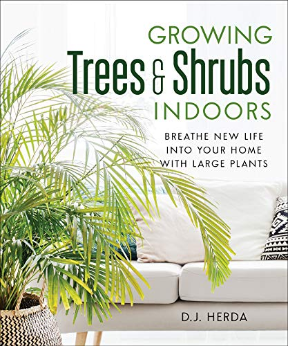 Growing Trees and Shrubs Indoors: Breathe New Life into Your Home with Large Plants (English Edition)