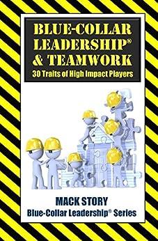 Blue-Collar Leadership & Teamwork: 30 Traits of High Impact Players (Blue-Collar Leadership Series Book 4) by [Story, Mack]