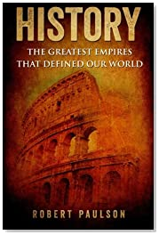History: The Greatest Empires That Defined Our World