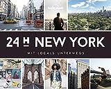 Lonely Planet 24 H New York: Mit Locals unterwegs (Lonely Planet Reisebildbände) - Lonely Planet