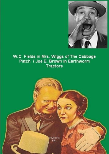 w-c-fields-in-mrs-wiggs-of-the-cabbage-patch-joe-e-brown-in-earthworm-tractors