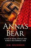 Anna's Bear: 5 Days of Moral Conflict And Pursuit, Nazi Germany, 1939 (English Edition)