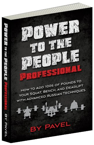 Power to the People Professional: How to Add 100s of Pounds to Your Squat, Bench,and Deadlift with Advanced Russian Techniques (English Edition) por Pavel Tsatsouline