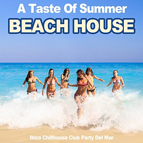 A Taste of Summer Beach House (Ibiza Chillhouse Club Party Del Mar) -