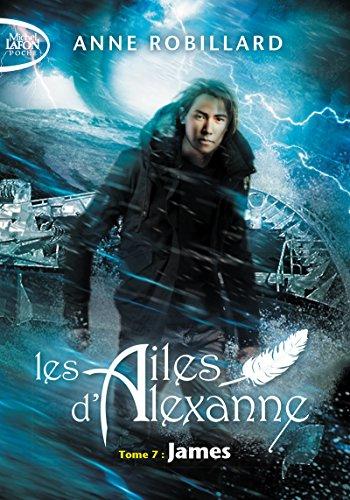 Les Ailes d'Alexanne - tome 7 James (7) par Anne Robillard