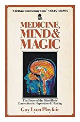 Medicine, Mind and Magic: Power of the Mind-Body Connection in Hypnotism and Healing