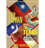 [ From Taiwan to Texas: Life in Mid-America Berglund, Ken ( Author ) ] { Paperback } 2012