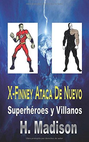 X-Finney Ataca De Nuevo: Superhéroes y Villanos par H. Madison
