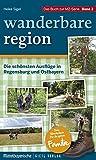 wanderbare region, Band 2: Die schönsten Familien-Ausflüge in Regensburg und Ostbayern - Heike Sigel
