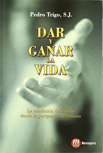 Dar y ganar la vida : la condición del sujeto desde la perspectiva cristiana de Trigo Duré Pedro (6 oct 2005) Tapa blanda