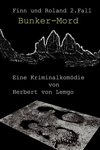 Bunker-Mord: Eine Kriminalkomödie in zwölf Abschnitten (Finn und Roland 2)