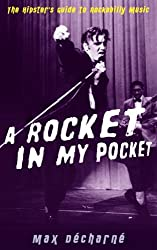 A Rocket in My Pocket: The Hipster's Guide to Rockabilly Music by Max Decharne (2011-11-15)