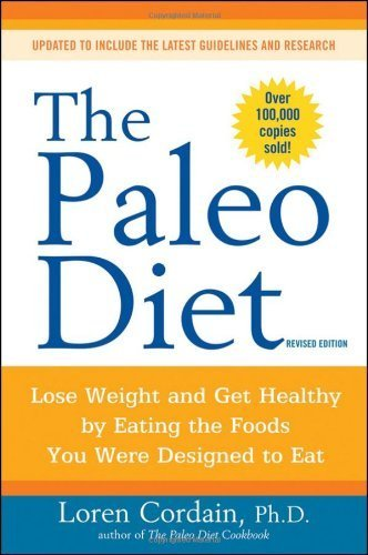The Paleo Diet Revised: Lose Weight and Get Healthy by Eating the Foods You Were Designed to Eat by Cordain, Loren (2010) Paperback