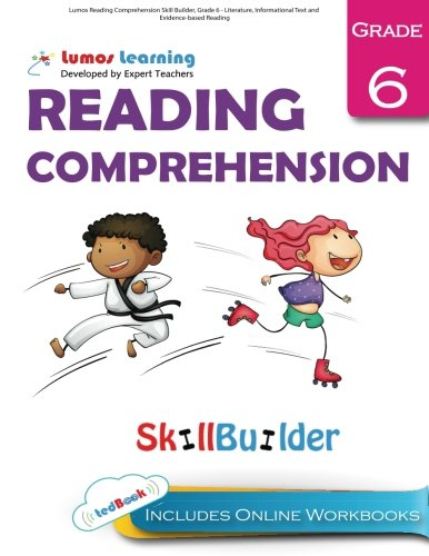 Lumos Reading Comprehension Skill Builder, Grade 6 - Literature, Informational Text and Evidence-based Reading: Plus Online Activities, Videos and Apps: Volume 1 (Lumos Language Arts Skill Builder)