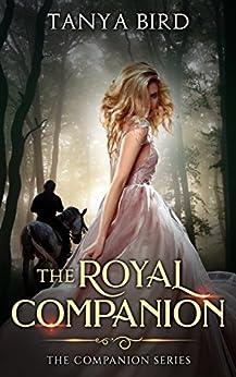 The Royal Companion: An epic love story (The Companion series Book 1) (English Edition) di [Bird, Tanya]