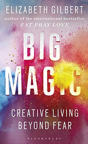 Big Magic : Creative Living Beyond Fear par Elizabeth Gilbert