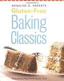 Gluten-Free Baking Classics by Annalise G. Roberts (2006-04-06)