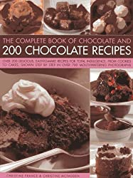 The Complete Book Of Chocolate And 200 Chocolate Recipes: Over 200 Delicious Easy-to-make Recipes For Complete Indulgence, From Cookies To Cakes, ... By Step In Over 700 Mouthwatering Photographs by Christine France (2014-01-07)