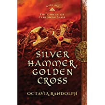 Silver Hammer, Golden Cross: Book Six of The Circle of Ceridwen Saga: Volume 6