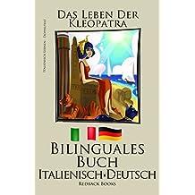 Italienisch Lernen - Bilinguales Buch - Das Leben der Kleopatra (Italienisch - Deutsch) Zweisprachig