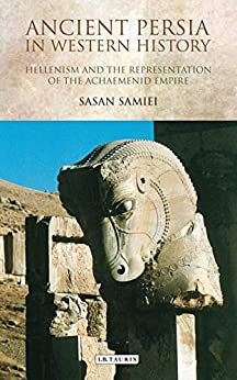 Ancient Persia In Western History: Hellenism And The Representation Of The Achaemenid Empire (international Library Of Iranian Studies Book 47) por Sasan Samiei Gratis