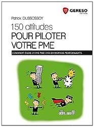 150 attitudes pour piloter votre PME : Les bonnes pratiques du dirigeant d'entreprise